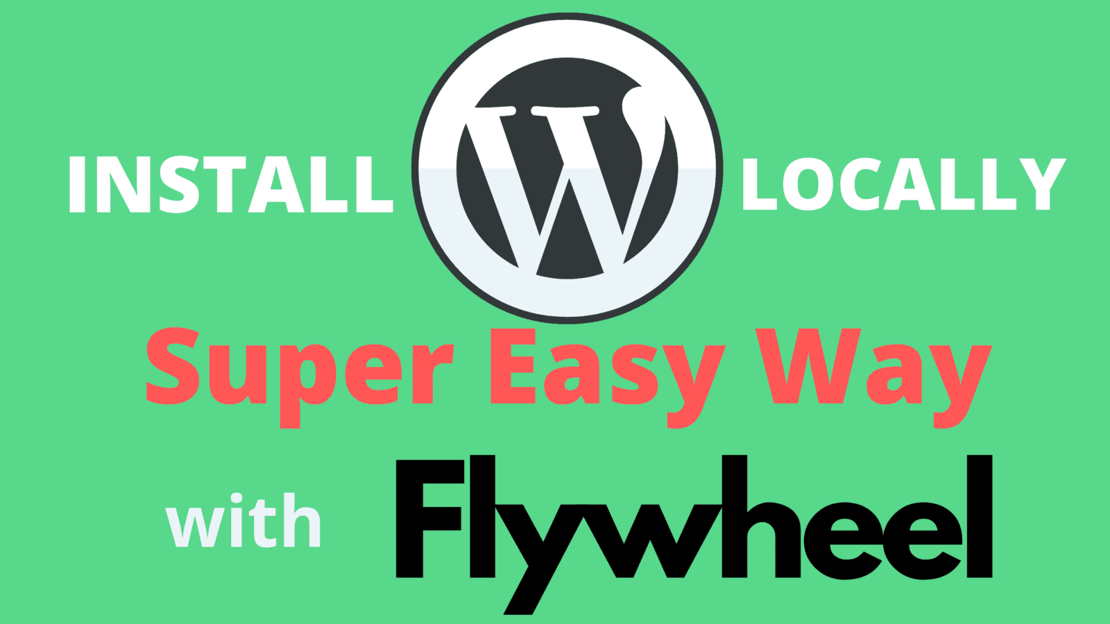 Local by Flywheel Tutorial Install WordPress on Localhost Computer
