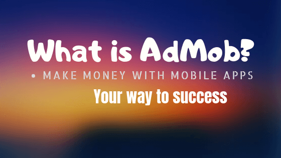 How To Use Google Admob? Make Money With Admob