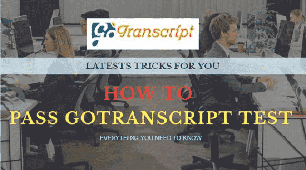 How To Pass Gotranscript Test 2021 Learn Everything About